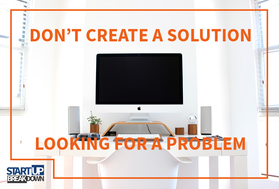 Don't Create a Solution Looking for a Problem